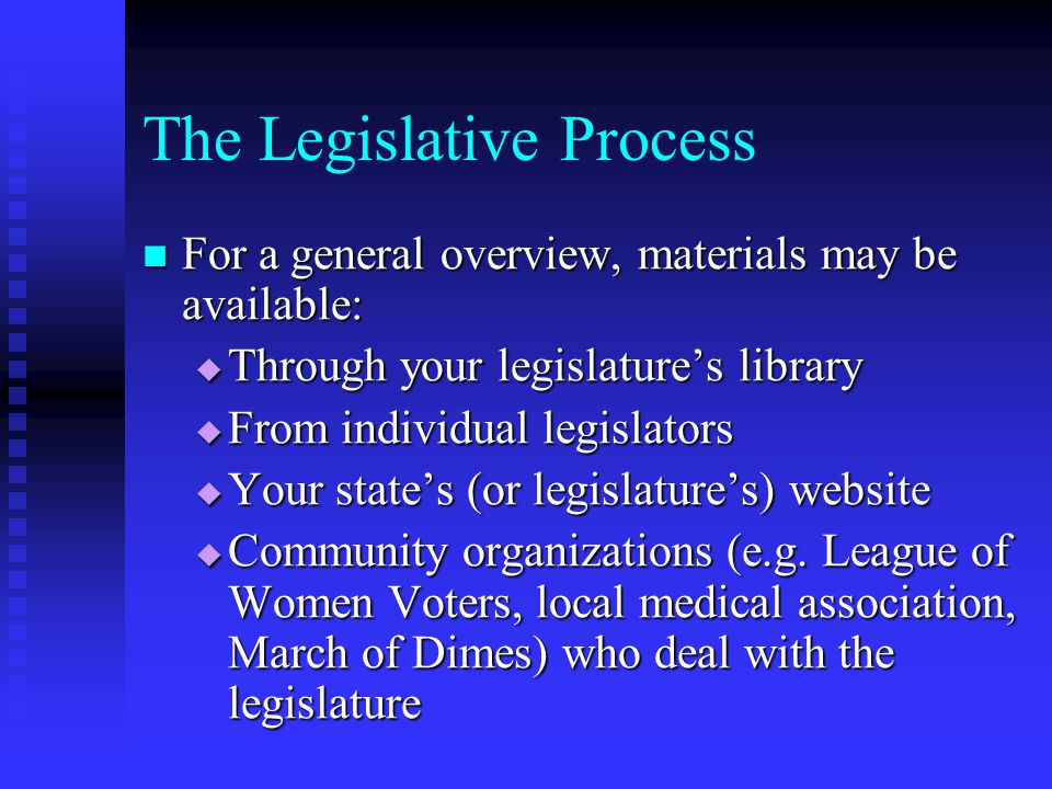 BE PREPARED Do your homework on your state legislative process and the legislators.