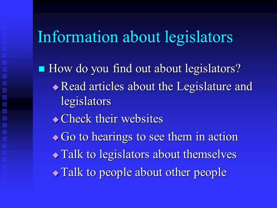 The Legislative Process For a general overview, materials may be available: For a general overview, materials may be available:  Through your legislature's library  From individual legislators  Your state's (or legislature's) website  Community organizations (e.g.
