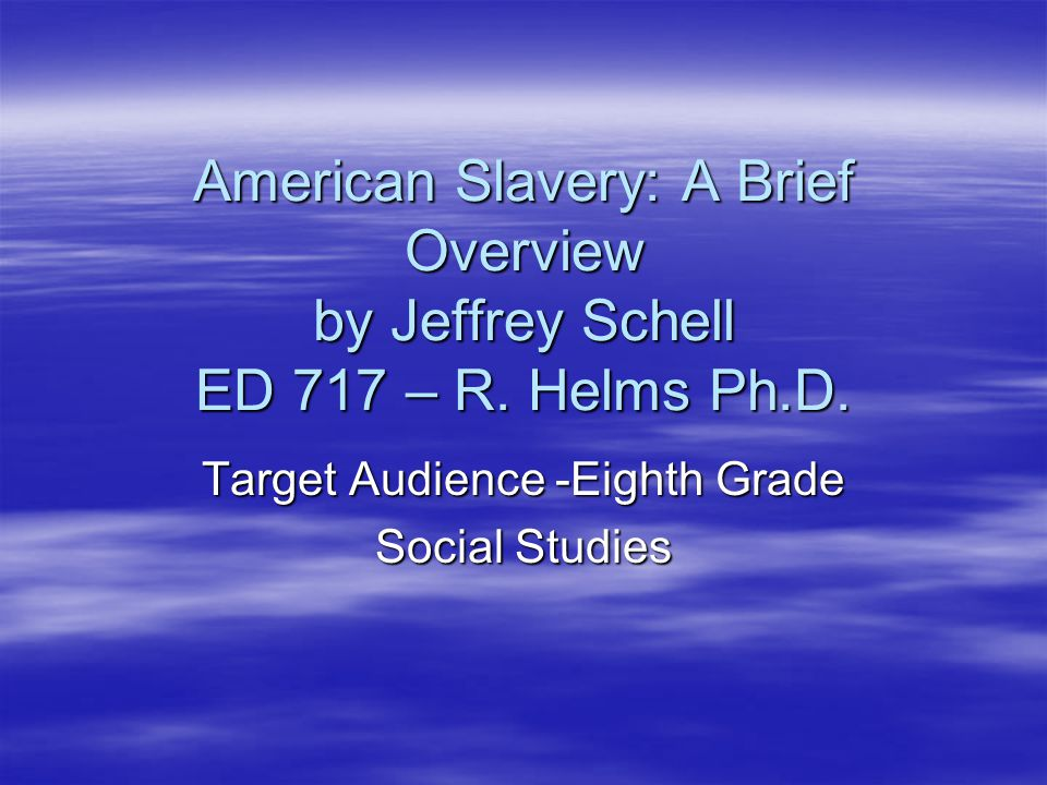 American Slavery: A Brief Overview by Jeffrey Schell ED 717 – R.