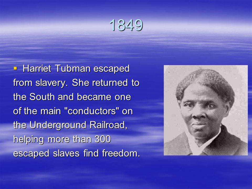 1849  Harriet Tubman escaped from slavery.