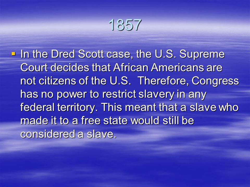 1857  In the Dred Scott case, the U.S.