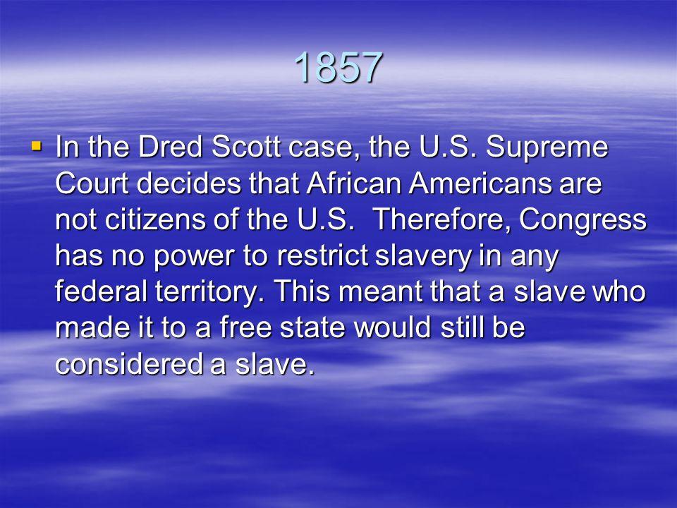 1857  In the Dred Scott case, the U.S.