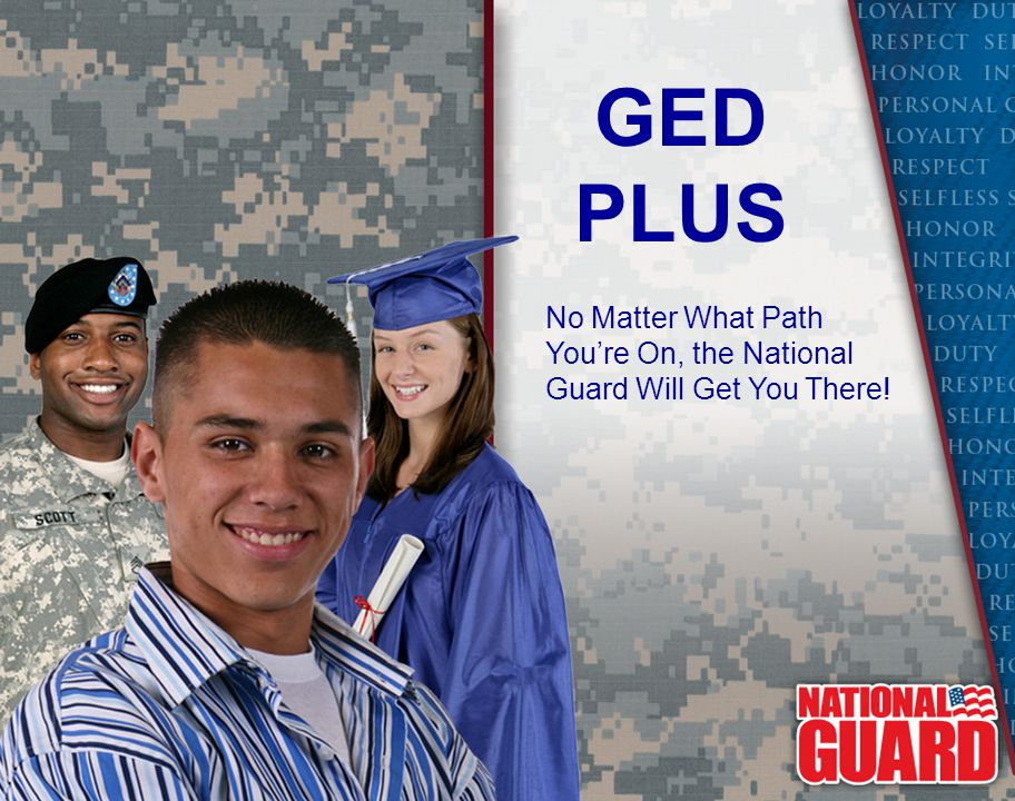 GED PLUS No Matter What Path You're On, the National Guard Will Get You There!