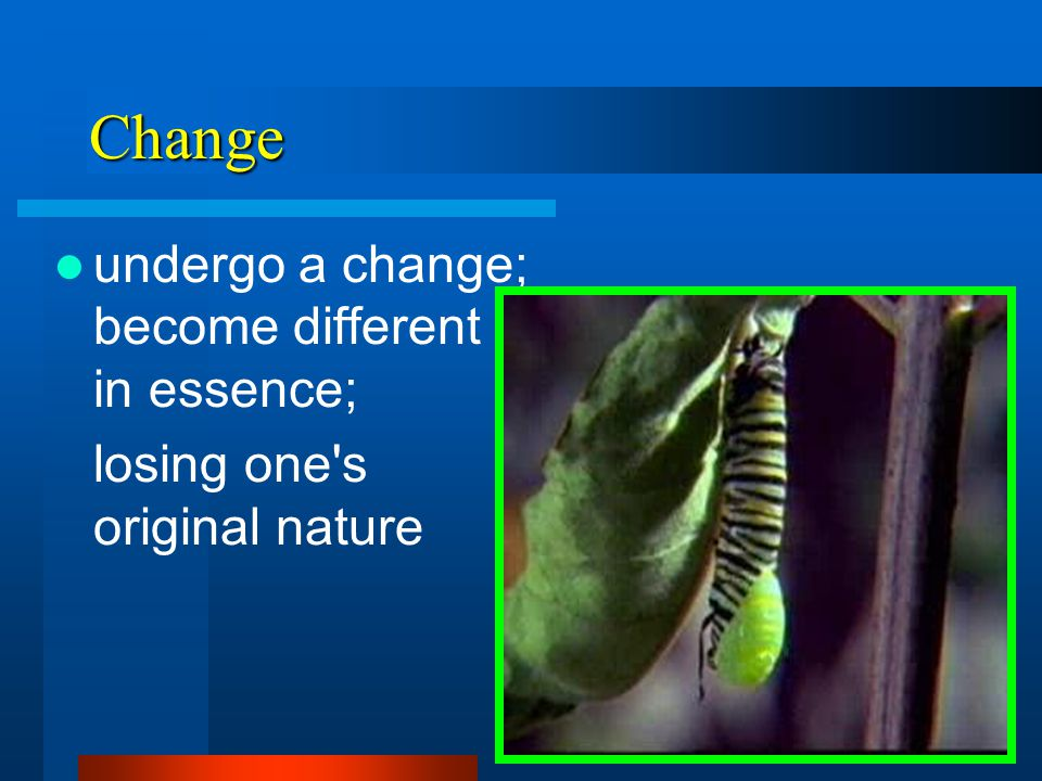 Change undergo a change; become different in essence; losing one s original nature
