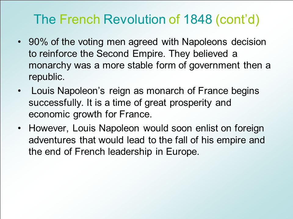 The French Revolution of 1848 (cont'd) 90% of the voting men agreed with Napoleons decision to reinforce the Second Empire.