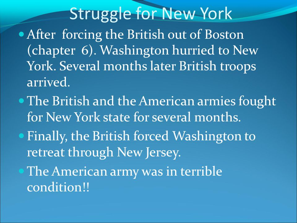Struggle for New York After forcing the British out of Boston (chapter 6).