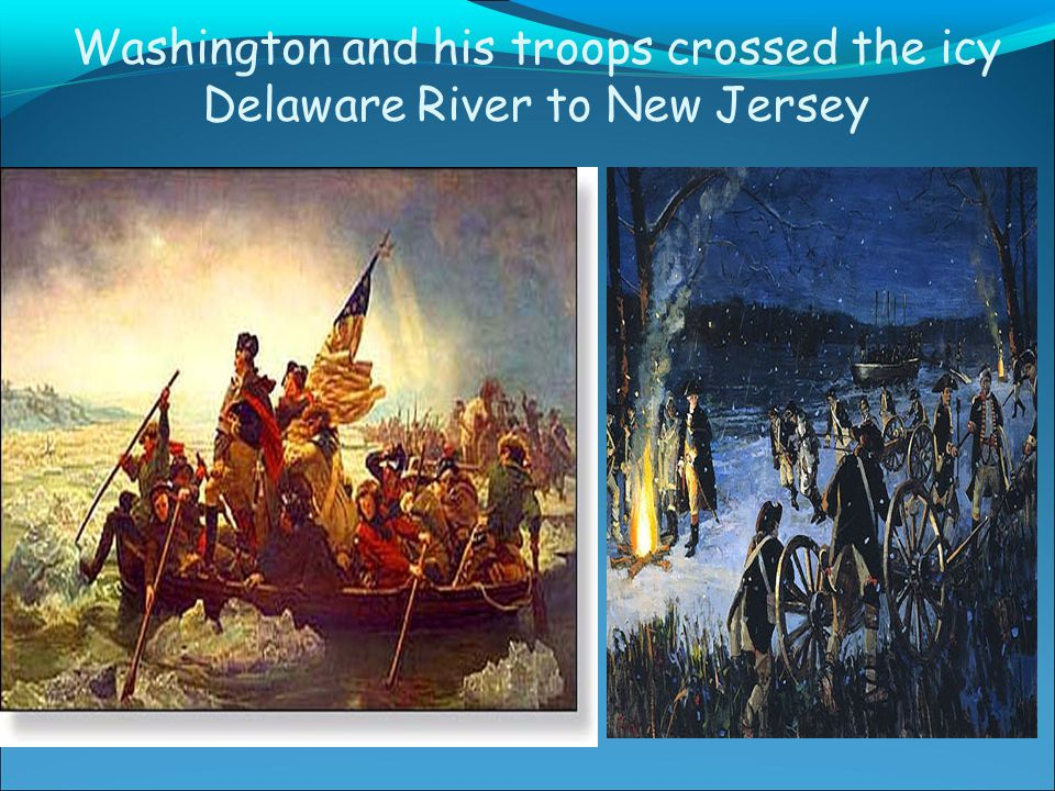 Washington and his troops crossed the icy Delaware River to New Jersey