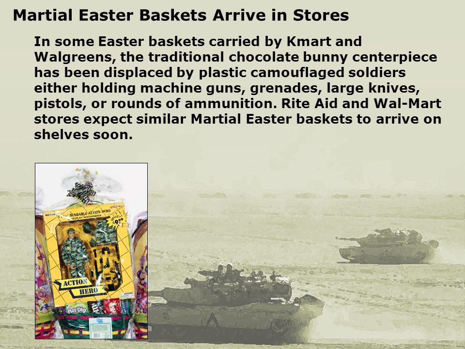 Martial Easter Baskets Arrive in Stores In some Easter baskets carried by Kmart and Walgreens, the traditional chocolate bunny centerpiece has been di