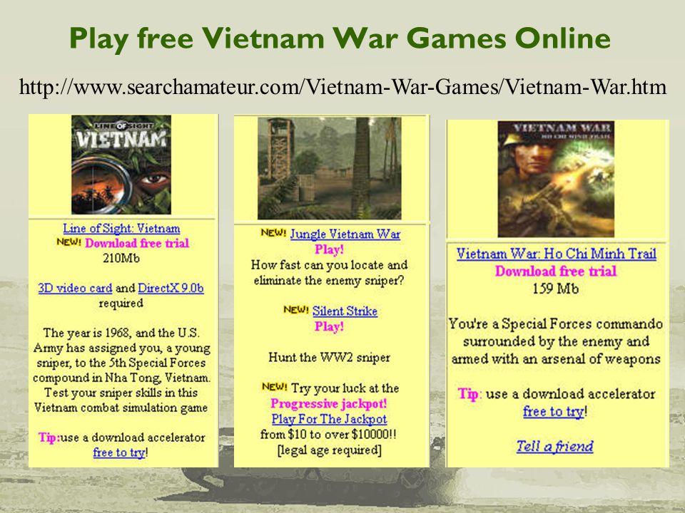 Play free Vietnam War Games Online http://www.searchamateur.com/Vietnam-War-Games/Vietnam-War.htm