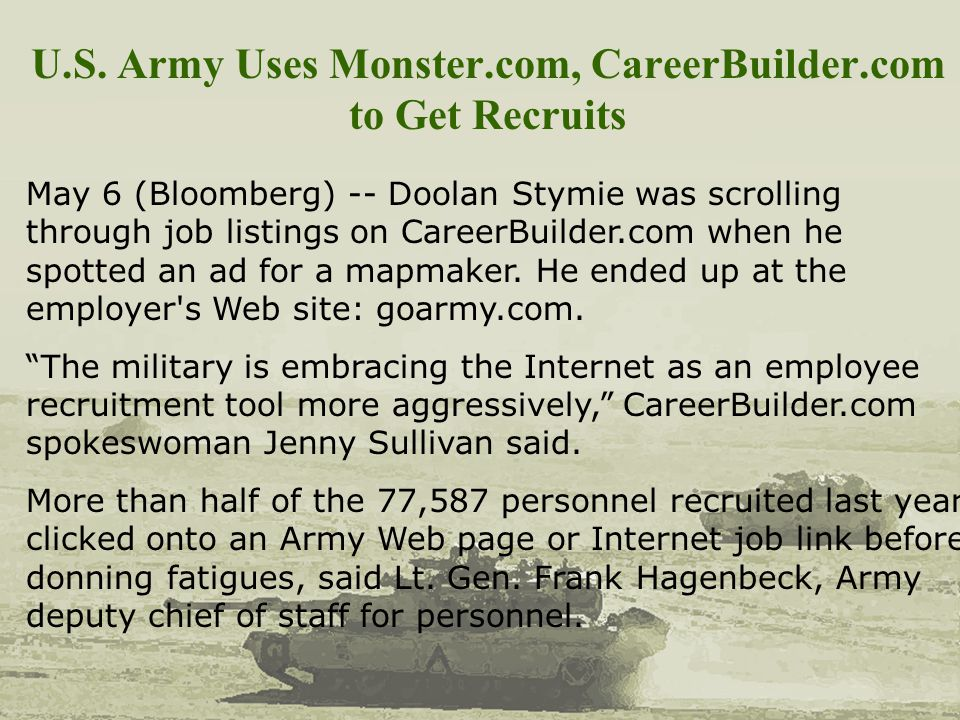 U.S. Army Uses Monster.com, CareerBuilder.com to Get Recruits May 6 (Bloomberg) -- Doolan Stymie was scrolling through job listings on CareerBuilder.c