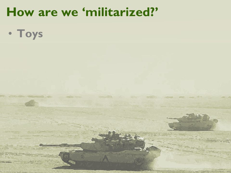 How are we 'militarized?' Toys