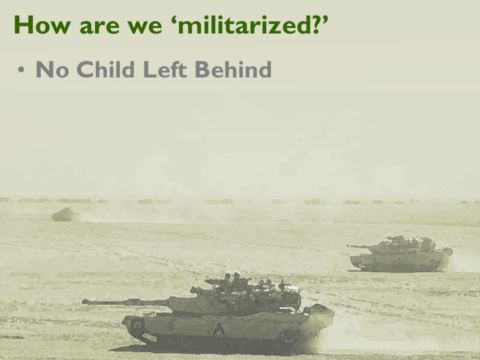 How are we 'militarized?' No Child Left Behind