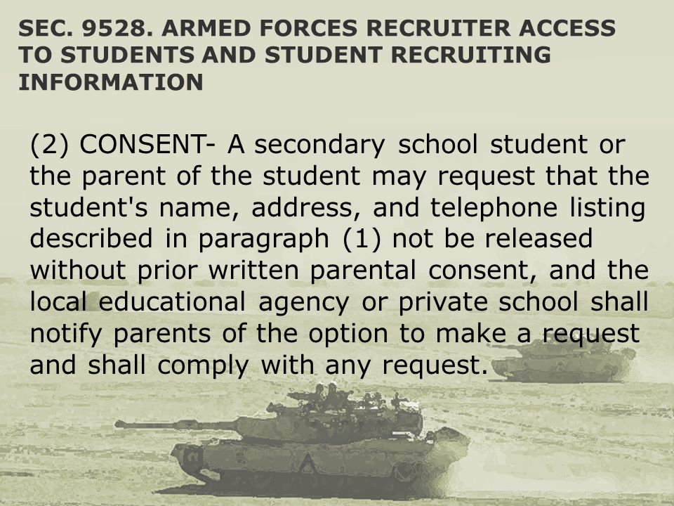 SEC. 9528. ARMED FORCES RECRUITER ACCESS TO STUDENTS AND STUDENT RECRUITING INFORMATION (2) CONSENT- A secondary school student or the parent of the s