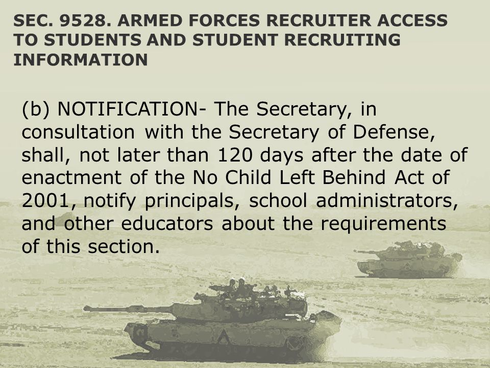 SEC. 9528. ARMED FORCES RECRUITER ACCESS TO STUDENTS AND STUDENT RECRUITING INFORMATION (b) NOTIFICATION- The Secretary, in consultation with the Secr