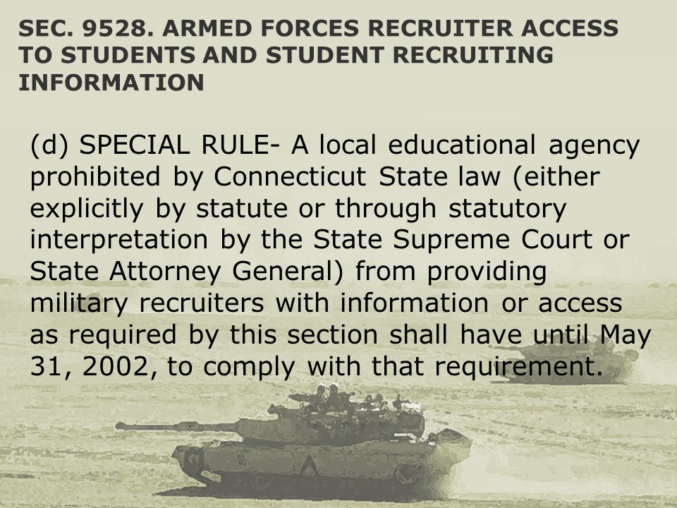 SEC. 9528. ARMED FORCES RECRUITER ACCESS TO STUDENTS AND STUDENT RECRUITING INFORMATION (d) SPECIAL RULE- A local educational agency prohibited by Con