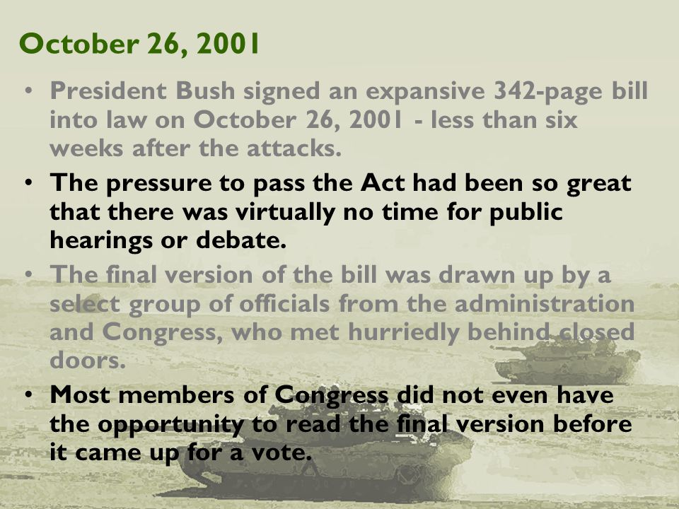 October 26, 2001 President Bush signed an expansive 342-page bill into law on October 26, 2001 - less than six weeks after the attacks.