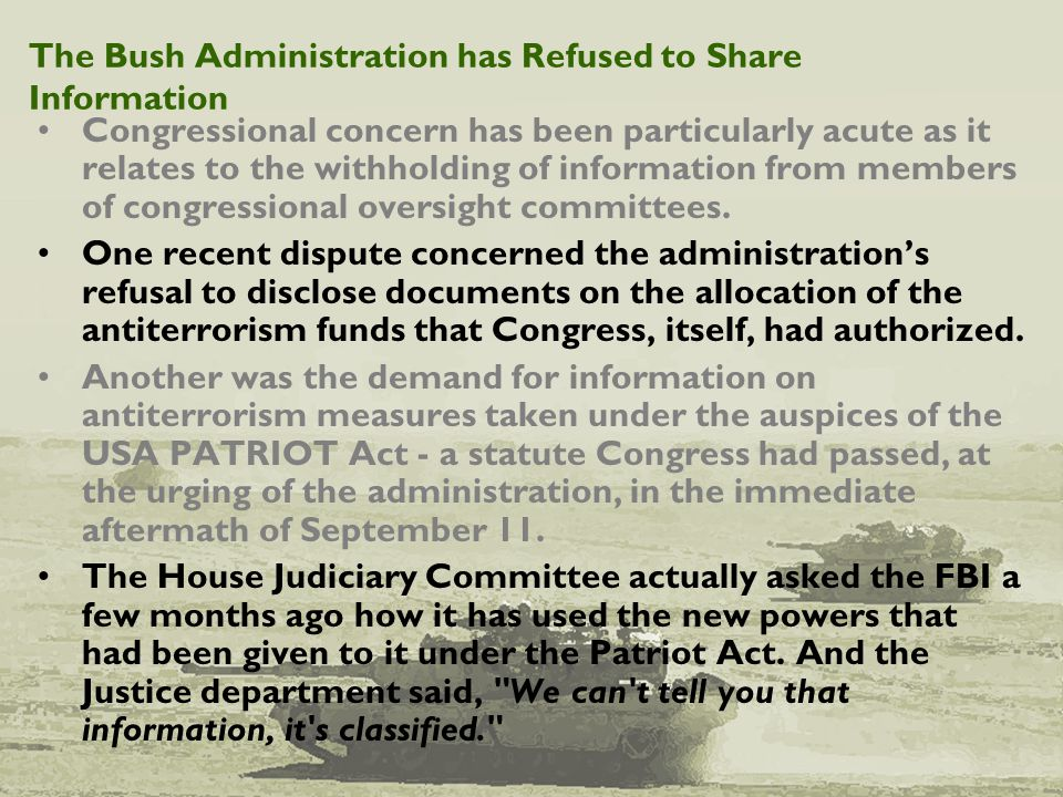 The Bush Administration has Refused to Share Information Congressional concern has been particularly acute as it relates to the withholding of informa