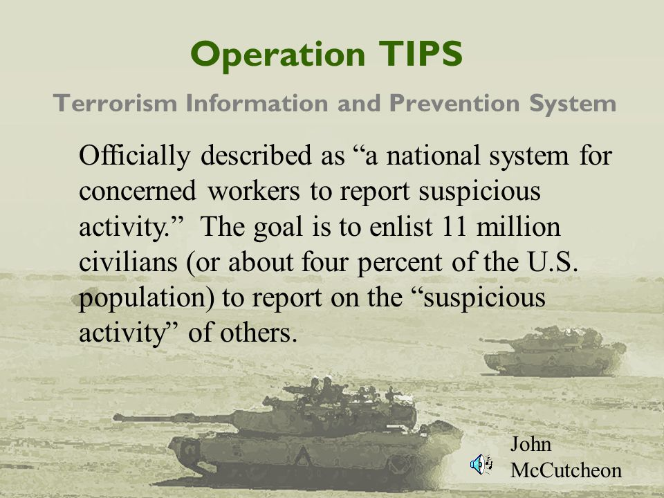 "Operation TIPS Terrorism Information and Prevention System Officially described as ""a national system for concerned workers to report suspicious activ"