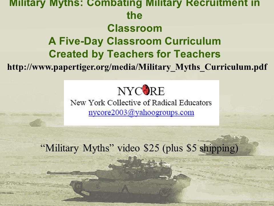 Military Myths: Combating Military Recruitment in the Classroom A Five-Day Classroom Curriculum Created by Teachers for Teachers http://www.papertiger