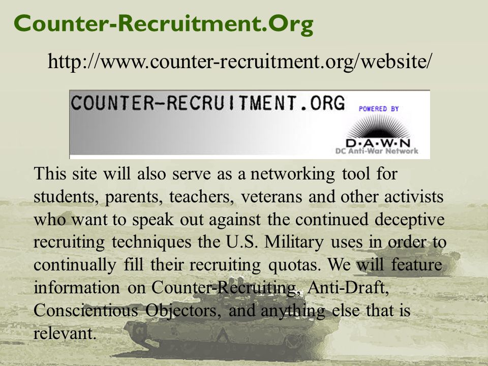 Counter-Recruitment.Org http://www.counter-recruitment.org/website/ This site will also serve as a networking tool for students, parents, teachers, ve