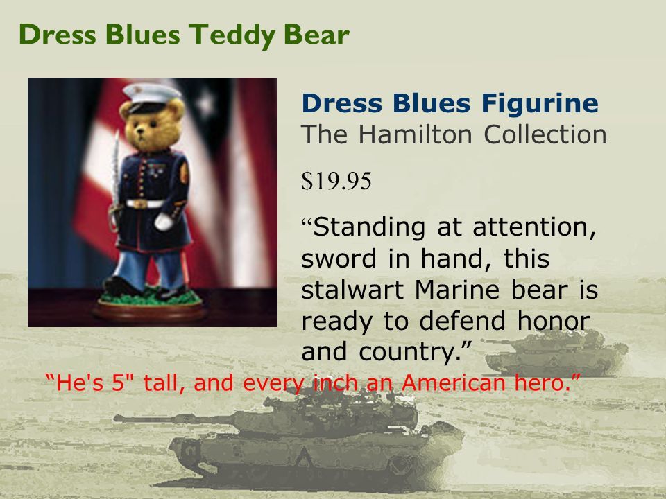 "Dress Blues Teddy Bear Dress Blues Figurine The Hamilton Collection $19.95 "" Standing at attention, sword in hand, this stalwart Marine bear is ready"