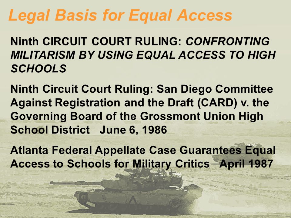 Legal Basis for Equal Access Ninth CIRCUIT COURT RULING: CONFRONTING MILITARISM BY USING EQUAL ACCESS TO HIGH SCHOOLS Ninth Circuit Court Ruling: San