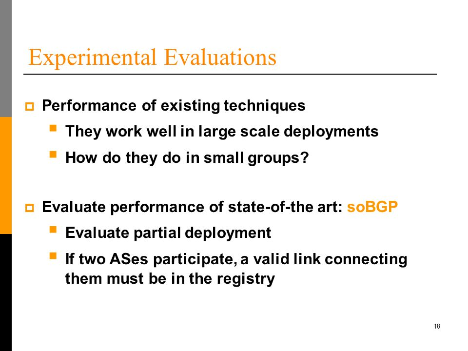 18 Experimental Evaluations  Performance of existing techniques  They work well in large scale deployments  How do they do in small groups.