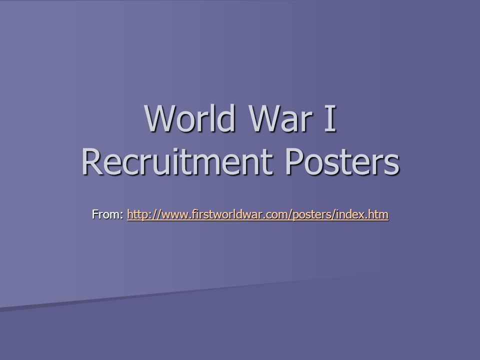 World War I Recruitment Posters From: http://www.firstworldwar.com/posters/index.htm http://www.firstworldwar.com/posters/index.htm