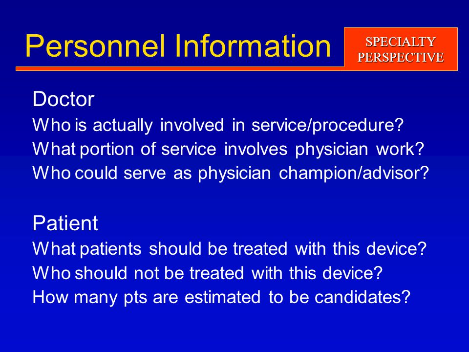 SPECIALTYPERSPECTIVE Personnel Information Doctor Who is actually involved in service/procedure.