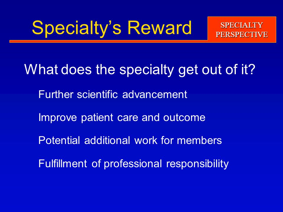 SPECIALTYPERSPECTIVE Specialty's Reward What does the specialty get out of it.
