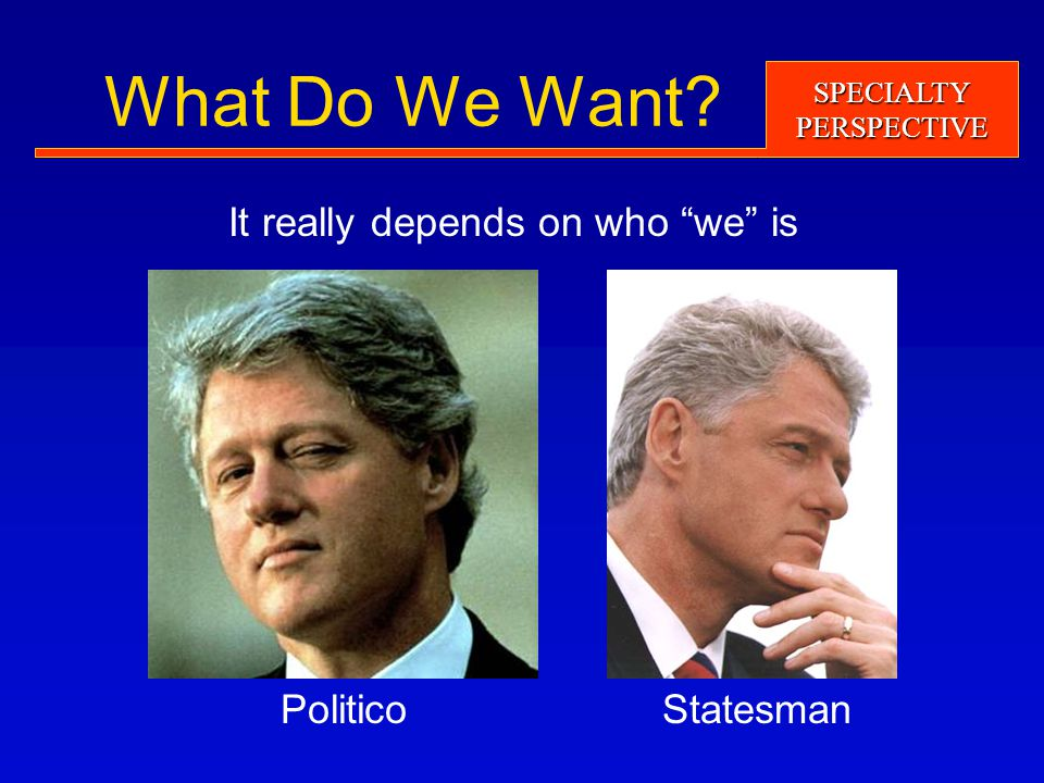 SPECIALTYPERSPECTIVE What Do We Want It really depends on who we is StatesmanPolitico