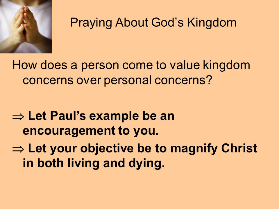 Praying About God's Kingdom How does a person come to value kingdom concerns over personal concerns.
