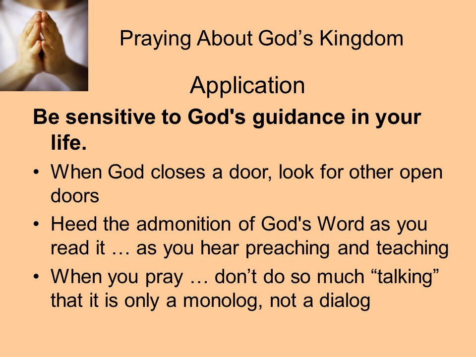 Praying About God's Kingdom Application Be sensitive to God s guidance in your life.