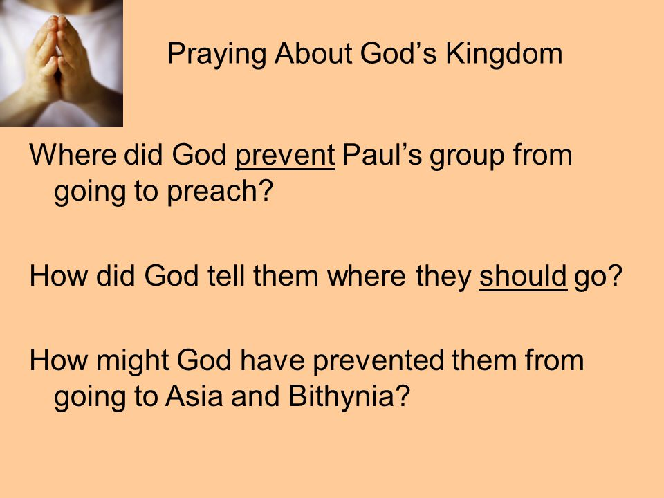 Praying About God's Kingdom Where did God prevent Paul's group from going to preach.