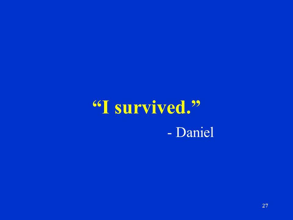 27 I survived. - Daniel