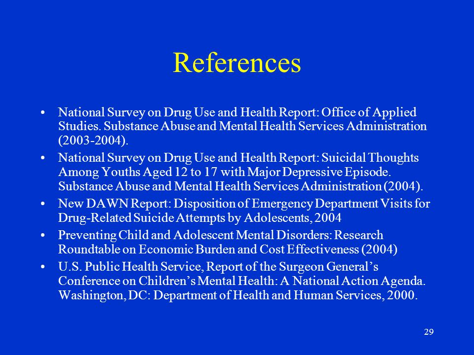 29 References National Survey on Drug Use and Health Report: Office of Applied Studies.