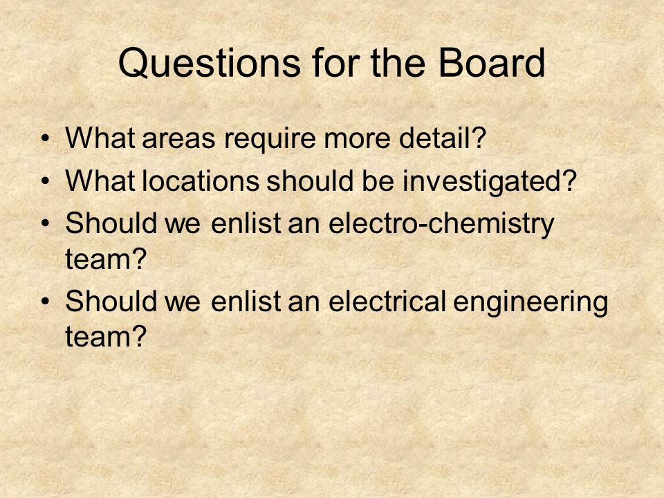 Questions for the Board What areas require more detail.