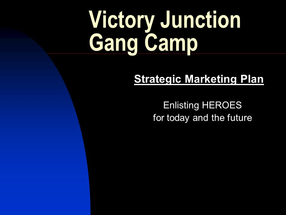 Victory Junction Gang Camp Strategic Marketing Plan Enlisting HEROES for today and the future