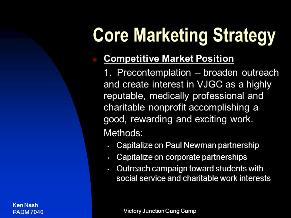 Ken Nash PADM 7040 Victory Junction Gang Camp Core Marketing Strategy Competitive Market Position 1.