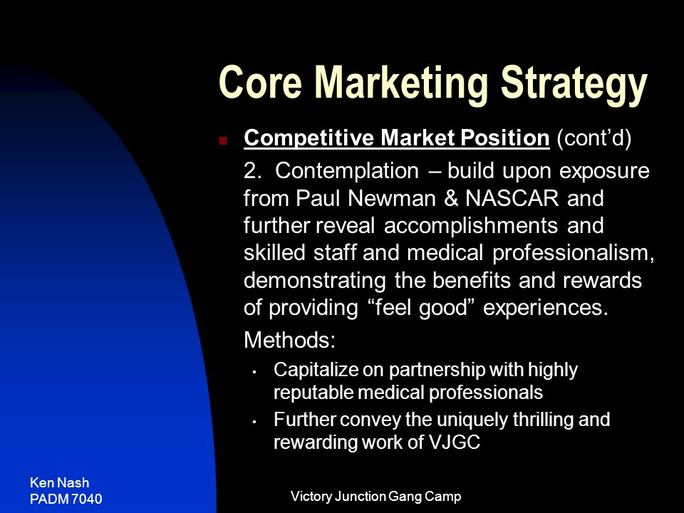 Ken Nash PADM 7040 Victory Junction Gang Camp Core Marketing Strategy Competitive Market Position (cont'd) 2.