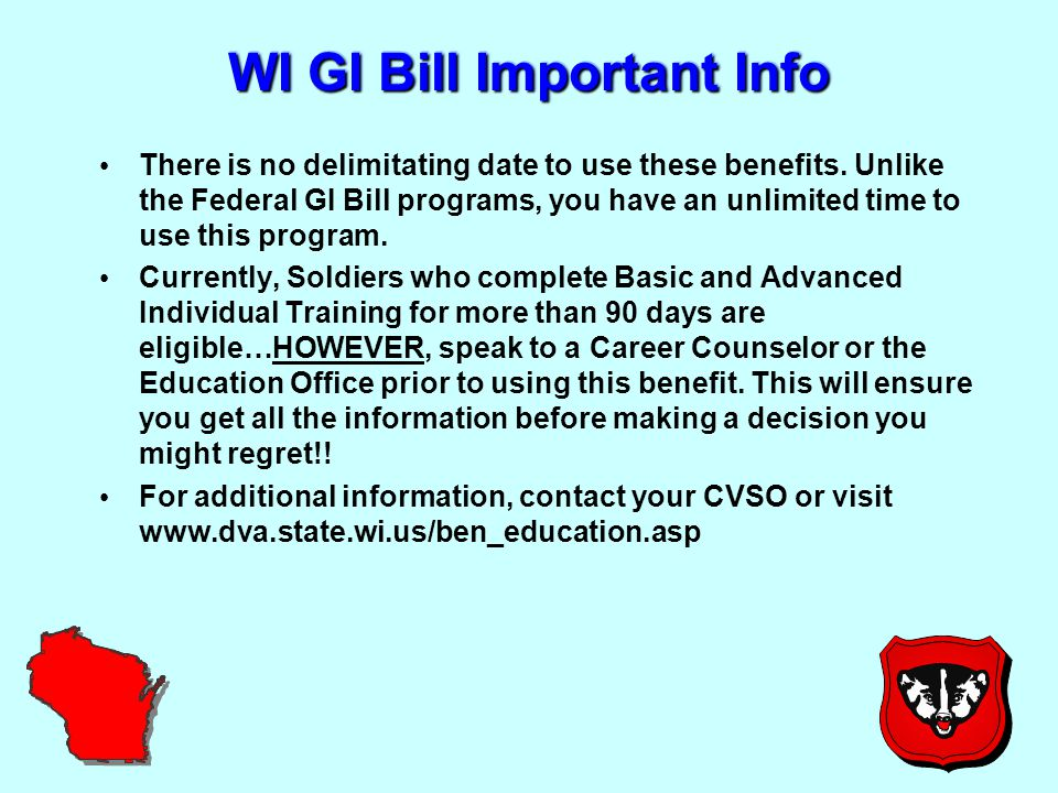 WI GI Bill Important Info There is no delimitating date to use these benefits.