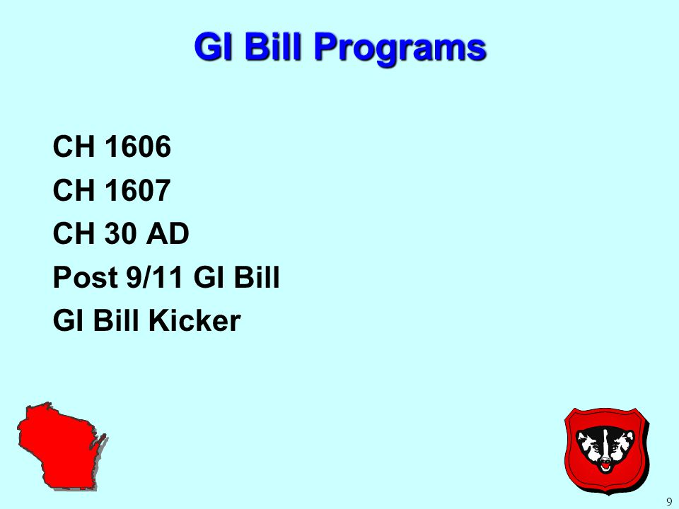 10 Important Info for all GI Bill Programs Soldiers are eligible to receive a maximum of 36 months of benefits (full-time study) for one GI Bill Program (Chapter 1606, 1607, 30, or Post 9/11) Can only use one benefit at any particular time Can only use a total of 48 months of any VA benefit combined Soldiers must submit VA Form 1990 (to start benefits) or VA Form 1995 (to change schools or level of education) along with supporting documents (NOBE, EMS, DD-214) to both their VA Rep at their school and to the VA through the VONAPP Program Payment Rates for all programs found at www.gibill.va.gov GI Bill Benefits can be used in conjunction with other programs (FTA, WI Tuition Reimbursement Grant, etc.)