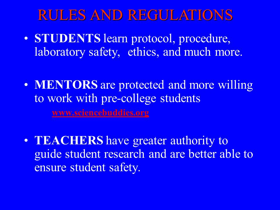 STUDENTS learn protocol, procedure, laboratory safety, ethics, and much more. MENTORS are protected and more willing to work with pre-college students