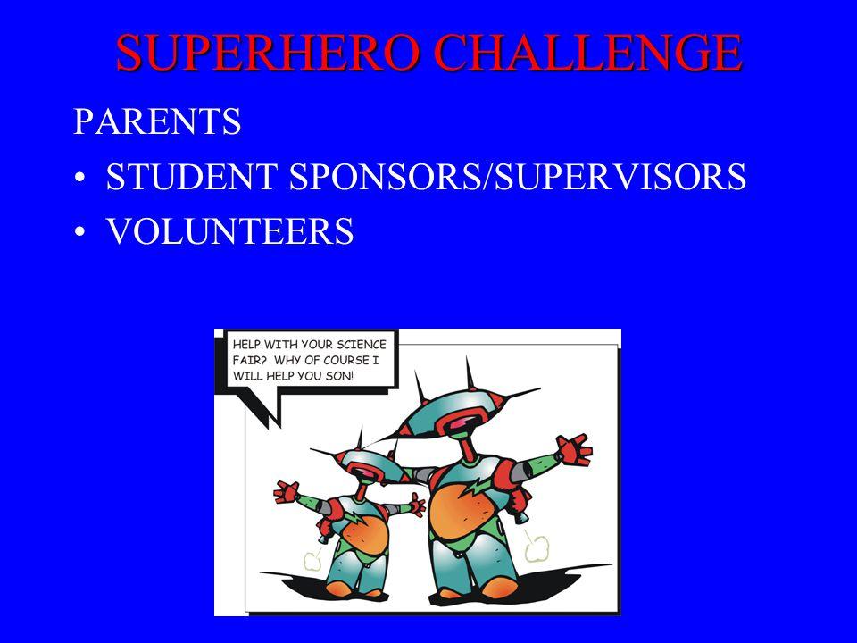 SUPERHERO CHALLENGE PARENTS STUDENT SPONSORS/SUPERVISORS VOLUNTEERS