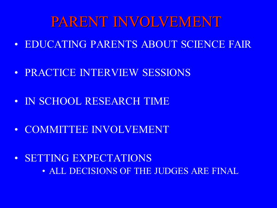 EDUCATING PARENTS ABOUT SCIENCE FAIR PRACTICE INTERVIEW SESSIONS IN SCHOOL RESEARCH TIME COMMITTEE INVOLVEMENT SETTING EXPECTATIONS ALL DECISIONS OF T