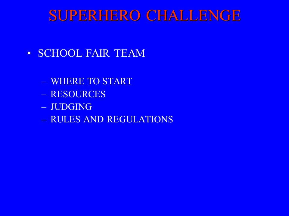 SUPERHERO CHALLENGE SCHOOL FAIR TEAM –WHERE TO START –RESOURCES –JUDGING –RULES AND REGULATIONS