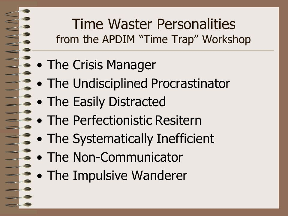 """Time Waster Personalities from the APDIM """"Time Trap"""" Workshop The Crisis Manager The Undisciplined Procrastinator The Easily Distracted The Perfection"""