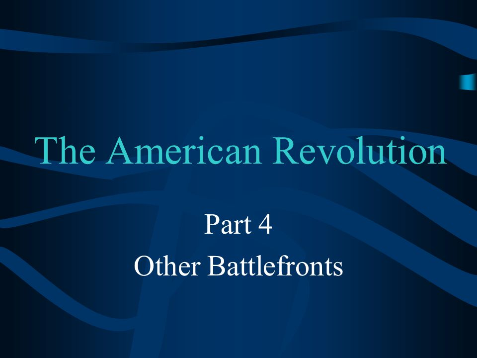 The American Revolution Part 4 Other Battlefronts