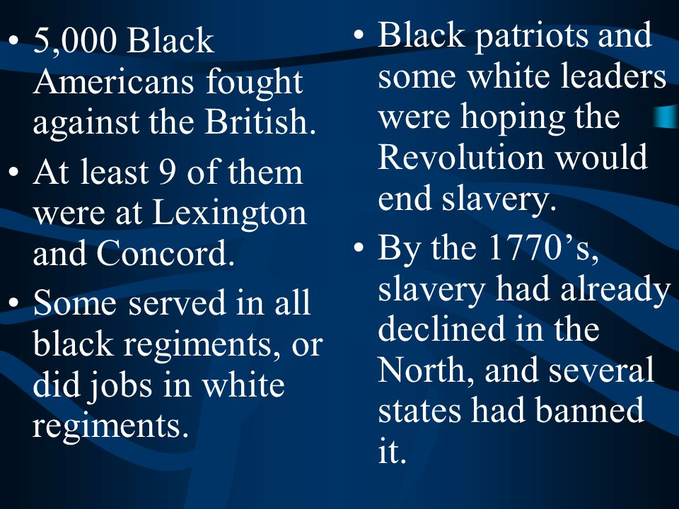 5,000 Black Americans fought against the British. At least 9 of them were at Lexington and Concord. Some served in all black regiments, or did jobs in