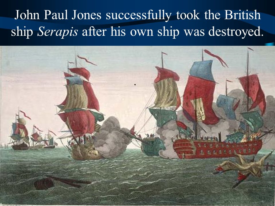 John Paul Jones successfully took the British ship Serapis after his own ship was destroyed.
